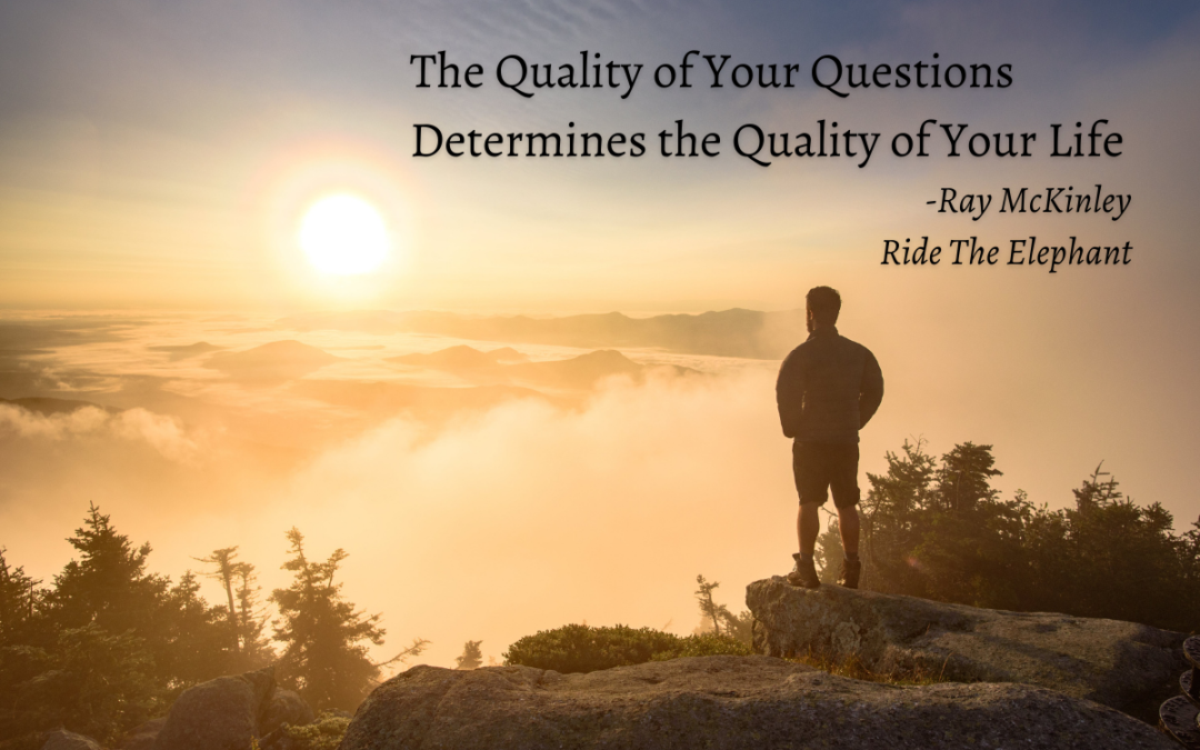 The Quality of Your Questions Determines the Quality of Your Life